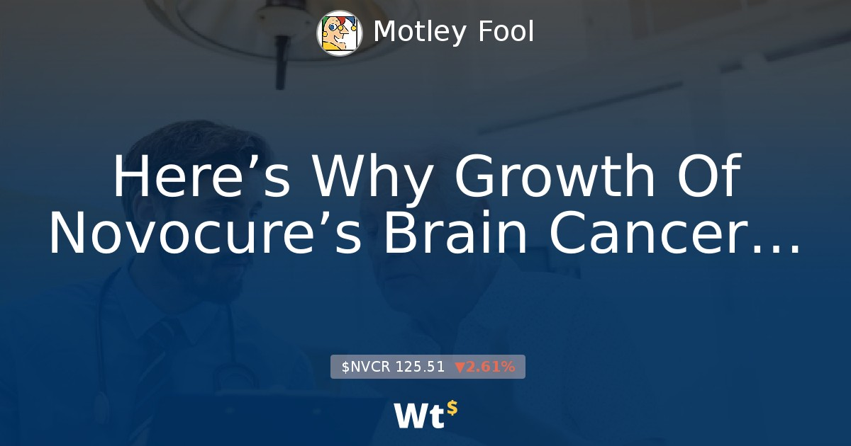 Here S Why Growth Of Novocure S Brain Cancer Treatment Is Only