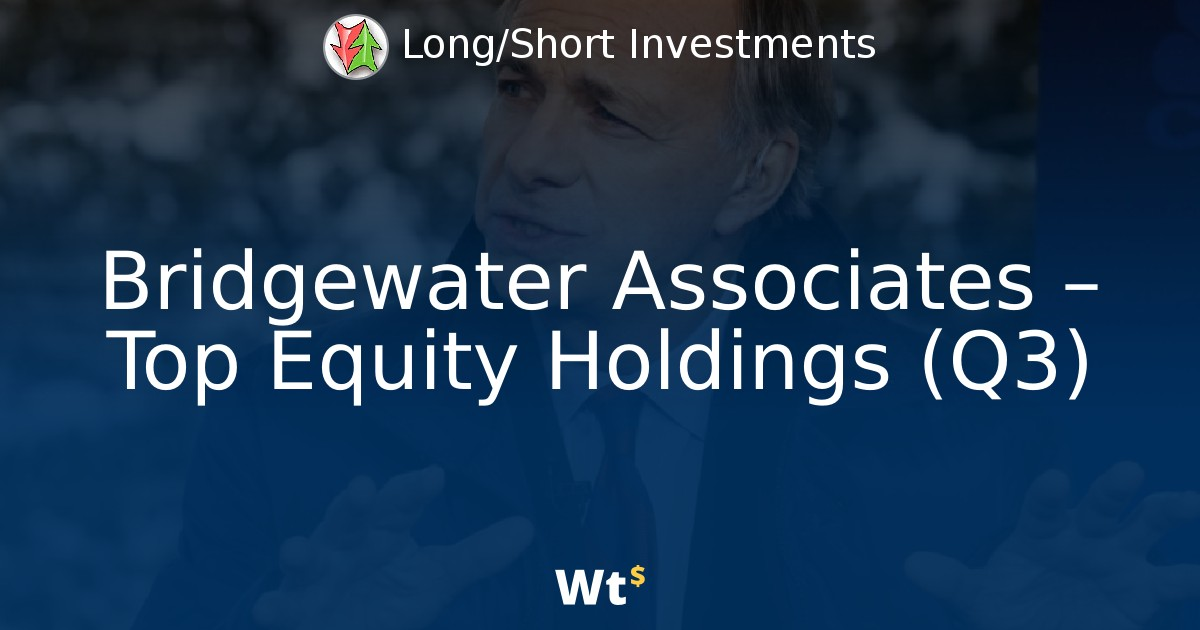 Bridgewater Associates – Top Equity Holdings (Q3)