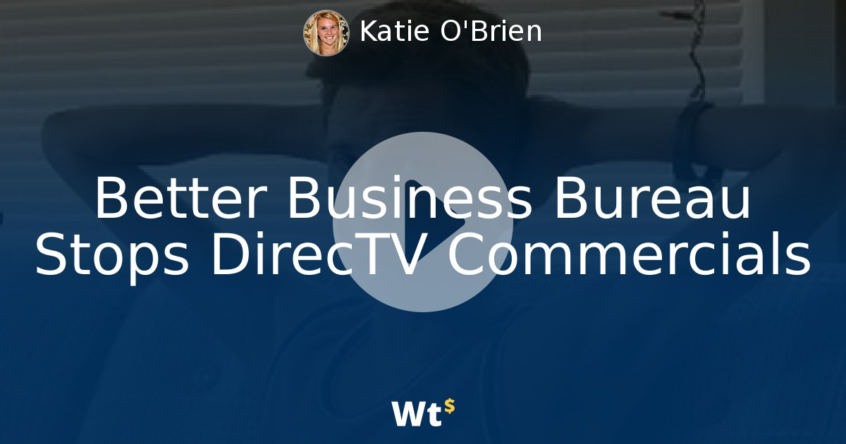 Post Better Business Bureau Stops Directv Commercials In Blog Senior Content Editor