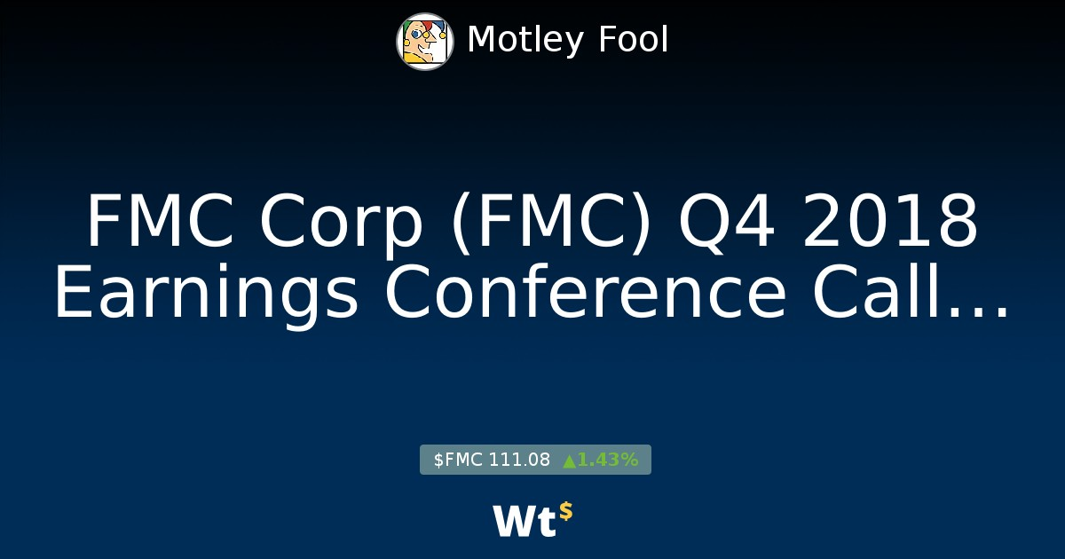 FMC Corp (FMC) Q4 2018 Earnings Conference Call Transcript