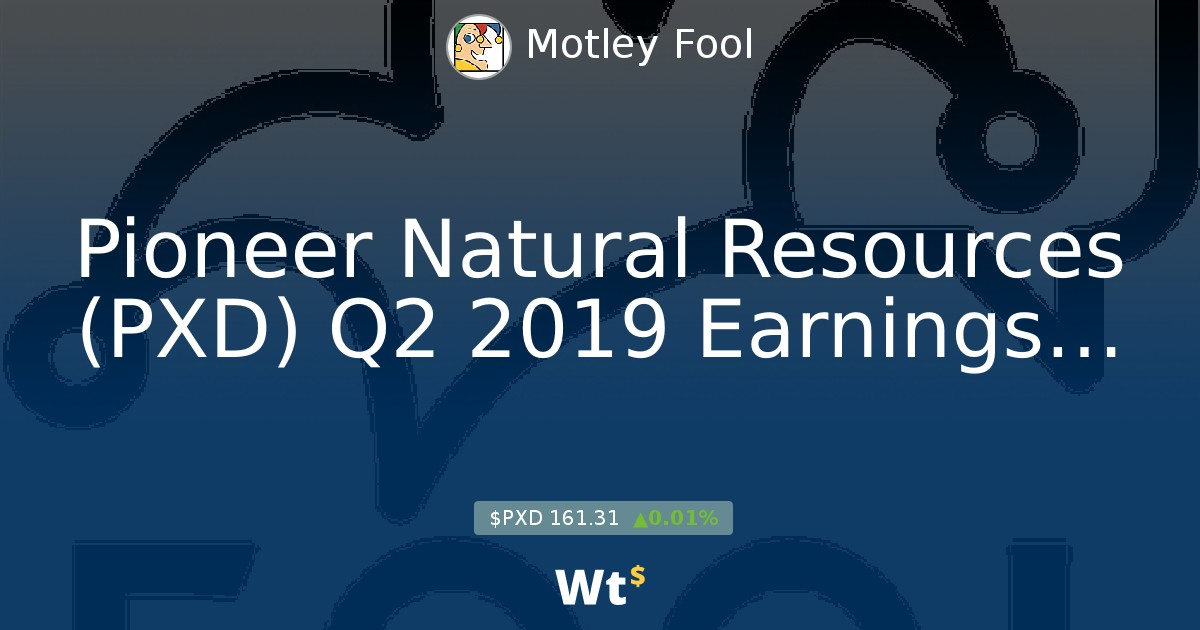Pioneer Natural Resources (PXD) Q2 2019 Earnings Call Transcript