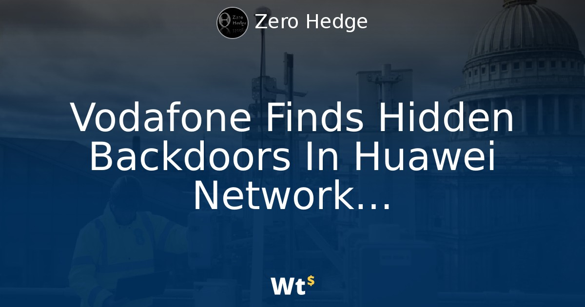 Image result for Vodafone Found Hidden Backdoors  in Huawei Equipment